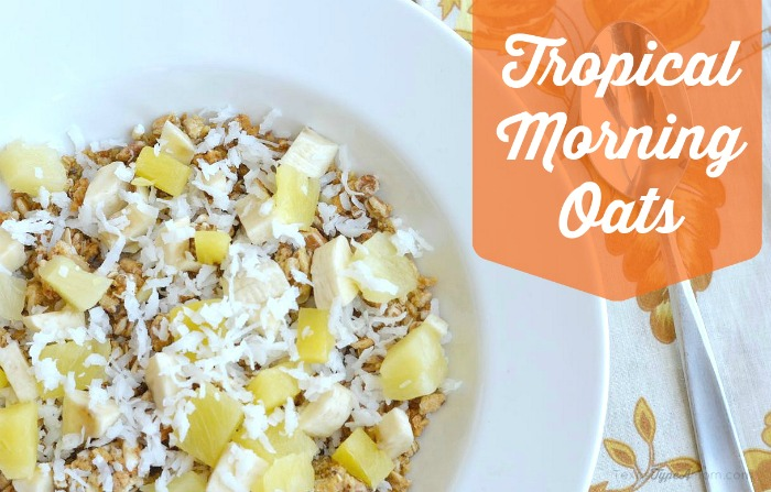 Tropical Morning Oats Recipe #OatsMadeGreat #ad