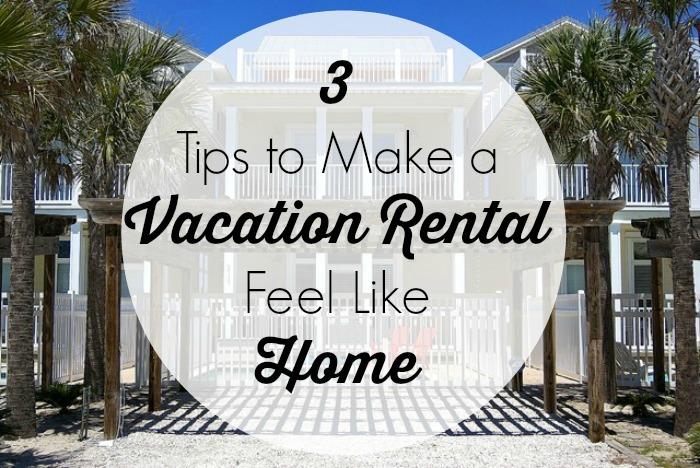 3 Tips to Make a Vacation Rental Feel Like Home