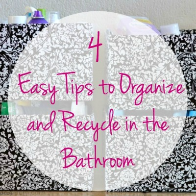 4 Easy Tips to Organize and Recycle in the Bathroom