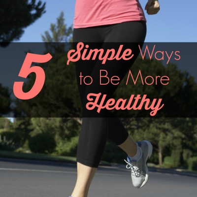 5 Simple Ways to Be More Healthy