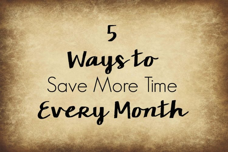 5 Ways to Save More Time Every Month