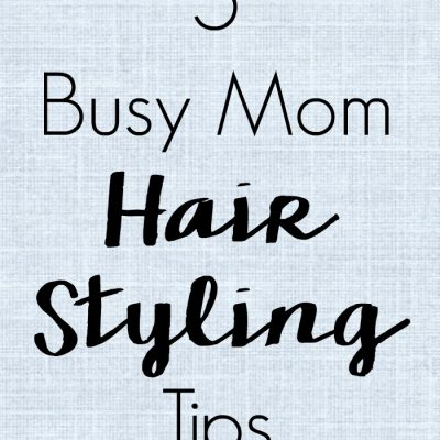 5 Busy Mom Hair Styling Tips