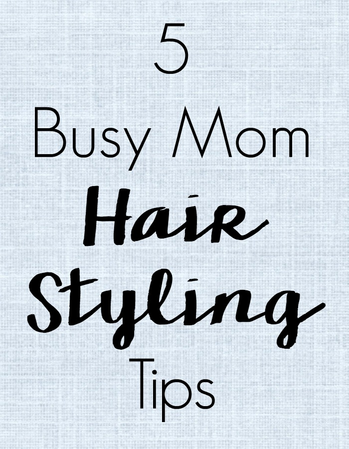 5-busy-mom-hair-styling-tips
