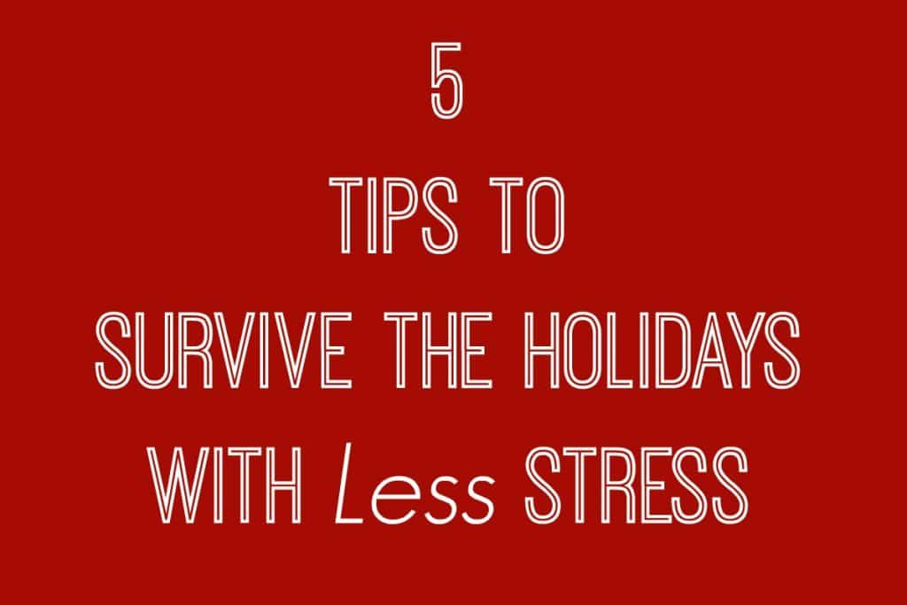 Don't let another year pass you by anxious and unable to enjoy the season. Try these 5 Tips to Survive the Holidays with Less Stress!