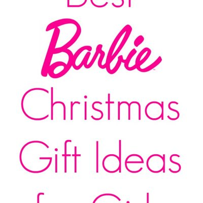 2019 Guide: Best Barbie Christmas Gift Ideas for Girls