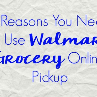 5 Reasons You Need to Use Walmart Grocery Online Pickup