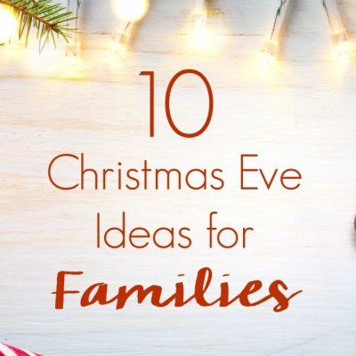 10 Christmas Eve Ideas for Families