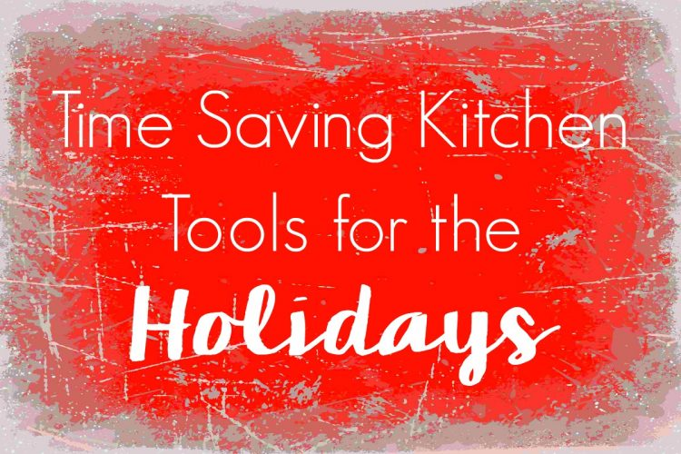 Time Saving Kitchen Tools for the Holidays