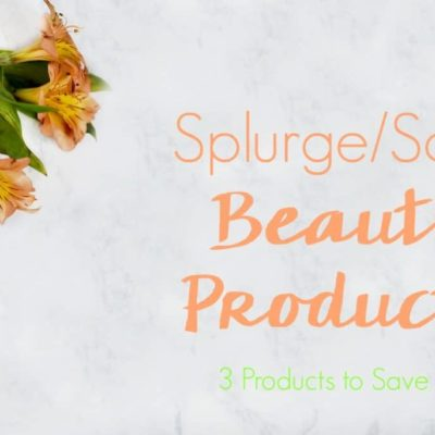 Splurge/Save Beauty Products: 3 Beauty Products to Save On