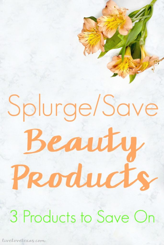 Splurge/save beauty products - how do you know which to do? Here's your guide with 3 beauty products to save on so you have more money to splurge on the ones you need to!