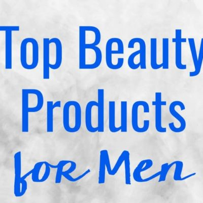 Top Beauty Products for Men (7 Toiletries Every Man Needs)