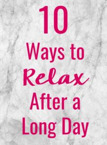 Whether you've been working all day at the office or busy getting things done in the home, here are the top 10 Ways to Relax After a Long Day to get you feeling great and ready to start a whole new day!