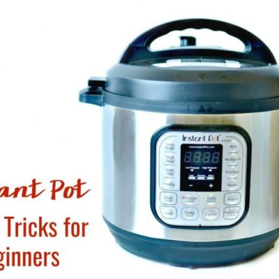9 Tips and Tricks for Using Your Instant Pot for Beginners