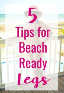 Get ready for summer with these 5 Tips for Beach Ready Legs! These are all the steps you need to look and feel confident baring some skin!