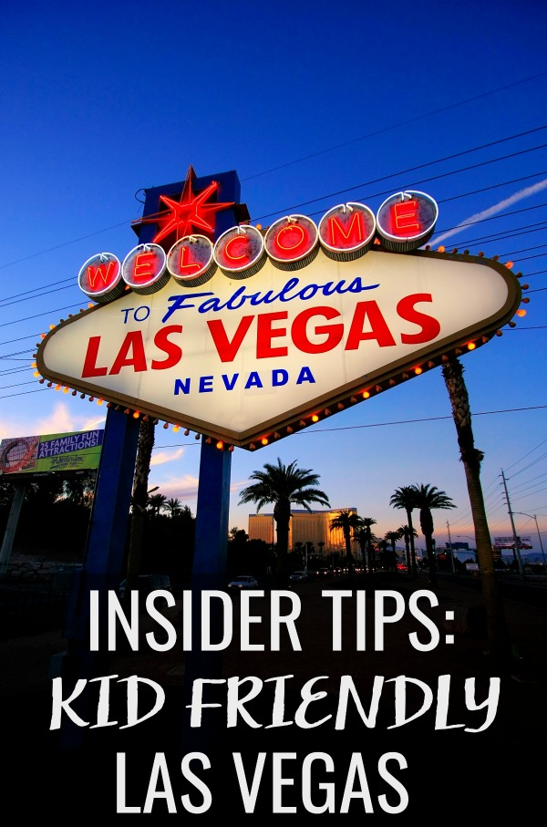 Las Vegas Vacation For Kids: Kid Friendly Las Vegas Insider Tips For A Vacation The