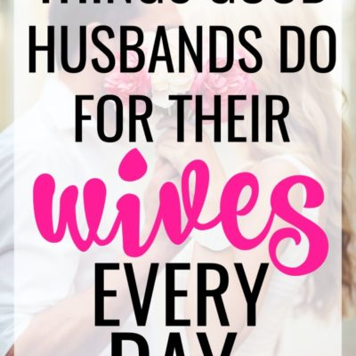 How to Be a Better Husband: 8 Things a Good Husband Needs to Do for His Wife