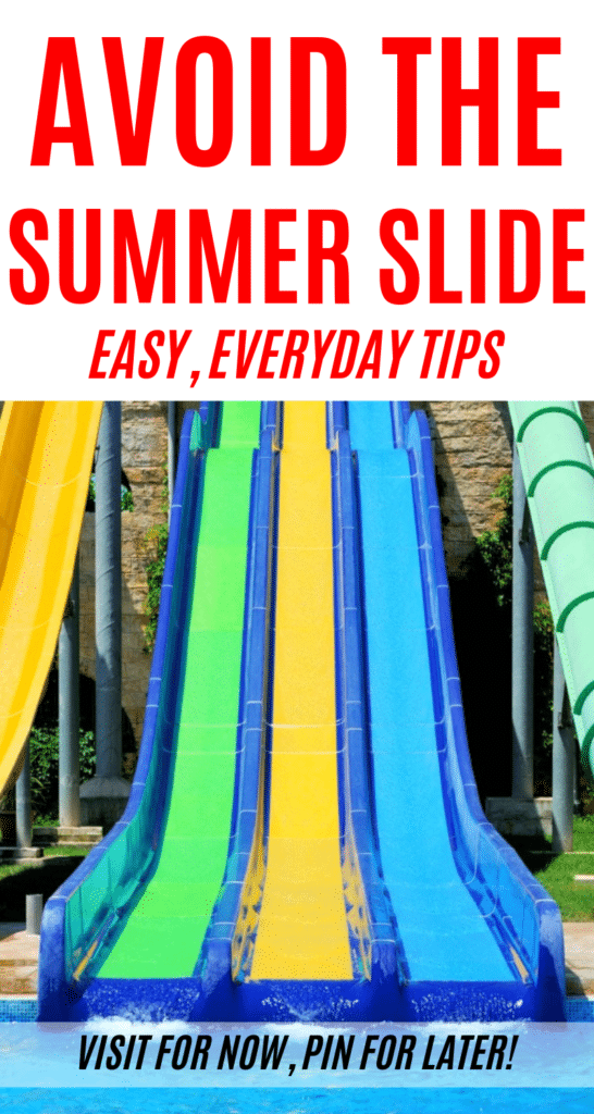 Avoid the Summer Slide. Easy, everyday tips you can use to prevent the summer learning slump and get your kids ready for the new school year!